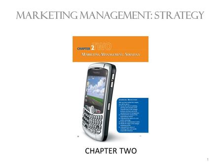 CHAPTER TWO MARKETING MANAGEMENT: STRATEGY 1. Marketing Management The process of: 1. planning, 2. executing, and 3. controlling marketing activities.