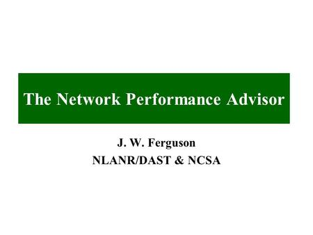 The Network Performance Advisor J. W. Ferguson NLANR/DAST & NCSA.