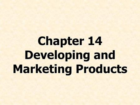Chapter 14 Developing and Marketing Products. © Prentice Hall, 2008International Business 4e Chapter 14 - 2 Chapter Preview Explain the key considerations.