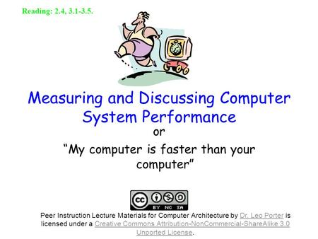 "1 Measuring and Discussing Computer System Performance or ""My computer is faster than your computer"" Reading: 2.4, 3.1-3.5. Peer Instruction Lecture Materials."