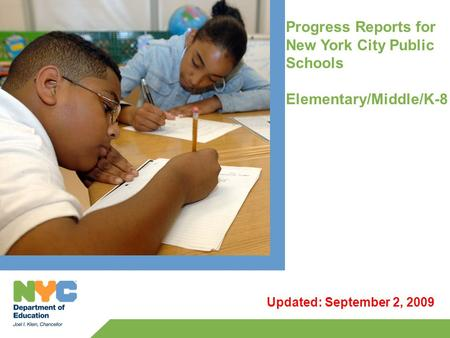 Progress Reports for New York City Public Schools Elementary/Middle/K-8 Updated: September 2, 2009.