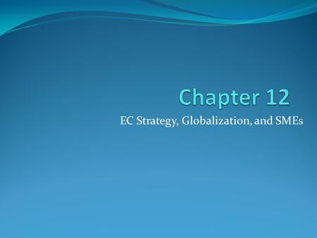 EC Strategy, Globalization, and SMEs. Learning Objectives 1. Describe the strategic planning process. 2. Describe the purpose and content of a business.
