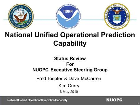 1 NUOPC National Unified Operational Prediction Capability Status Review For NUOPC Executive Steering Group National Unified Operational Prediction Capability.