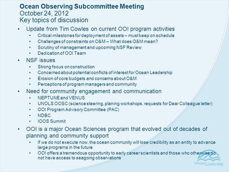 Ocean Observing Subcommittee Meeting October 24, 2012 Key topics of discussion Update from Tim Cowles on current OOI program activities Critical milestones.