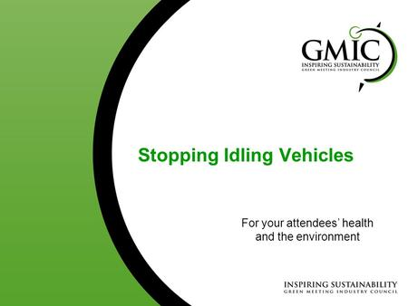 Stopping Idling Vehicles For your attendees' health and the environment.