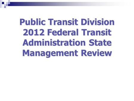 Public Transit Division 2012 Federal Transit Administration State Management Review.
