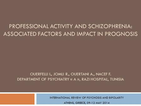 PROFESSIONAL ACTIVITY AND SCHIZOPHRENIA: ASSOCIATED FACTORS AND IMPACT IN PROGNOSIS OUERFELLI I., JOMLI R., OUERTANI A., NACEF F. DEPARTMENT OF PSYCHIATRY.