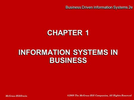 McGraw-Hill/Irwin ©2009 The McGraw-Hill Companies, All Rights Reserved Business Driven Information Systems 2e CHAPTER 1 INFORMATION SYSTEMS IN BUSINESS.