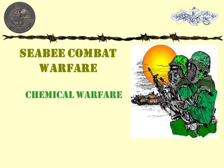 SEABEE COMBAT WARFARE CHEMICAL WARFARE. CBR History  Imagine if you will its April 22 nd 1915, a warm, sunny day, you're an Allied soldier stationed.