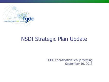 NSDI Strategic Plan Update FGDC Coordination Group Meeting September 10, 2013.