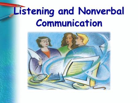 Listening and Nonverbal Communication. Listening.