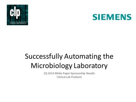 Successfully Automating the Microbiology Laboratory 2Q 2014 White Paper Sponsorship Results Clinical Lab Products.