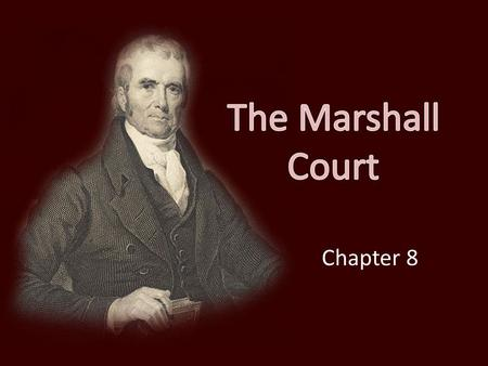 The Marshall Court Chapter 8. John Marshall and Judicial Nationalism Marshall was the most important chief justice in U.S. history (1801-1835) Significantly.