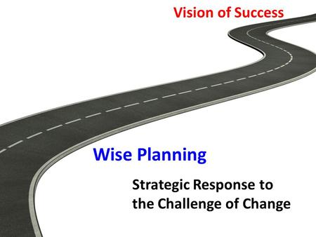 Vision of Success Wise Planning Strategic Response to the Challenge of Change.