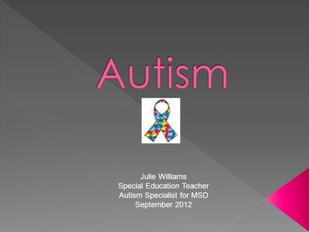 Julie Williams Special Education Teacher Autism Specialist for MSD September 2012.