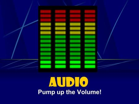 Audio Pump up the Volume!. AUDIO: WHO OPERATES THE AUDIO MIXER? Answer: AUDIO ENGINEER.