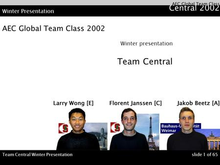 Team Central Winter Presentationslide 1 of 65 Winter Presentation AEC Global Team Class 2002 Winter presentation Team Central.