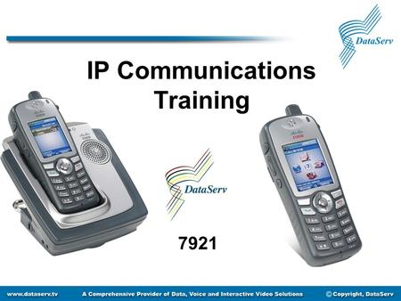 IP Communications Training 7921. Getting to Know Your Handset Directory Services Settings Line View Battery Indicator Signal Strength Soft Keys Send Button.
