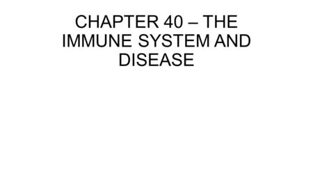 CHAPTER 40 – THE IMMUNE SYSTEM AND DISEASE