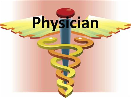 Physician. Physician's Occupation A. What do they do? Perform examination of patients – listen to heart and lungs with stethoscope, check reflexes with.