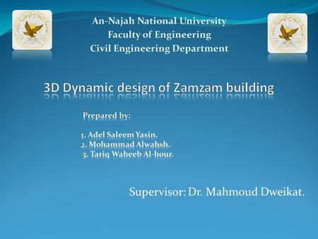 Supervisor: Dr. Mahmoud Dweikat.. Outline: 1. Introduction. 2. Static design 3. dynamic design 4. Conclusion.