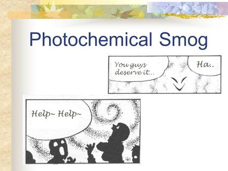 Photochemical Smog Help~ Ha.. You guys deserve it…