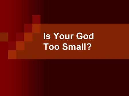 "Is Your God Too Small?. How would you describe God in one sentence to an eight year old? What words would ""have to be"" in your one sentence description."
