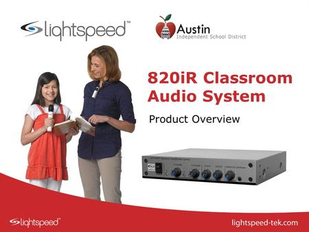 820iR Classroom Audio System Product Overview. For Today… Why Classroom Audio? REDMIKE VC Overview Proper Positioning Adjusting the Volume Daily Use Classroom.