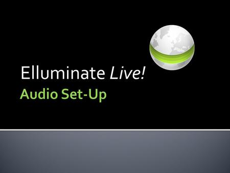 Elluminate Live!. You must test your Audio each time you enter an Elluminate Live! meeting.