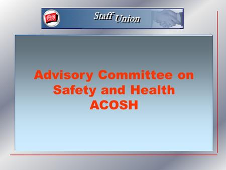 Advisory Committee on Safety and Health ACOSH. Topics  ACOSH, what is this ?  ACOSH, what for ?  ACOSH, what future ?