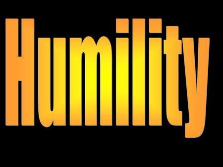 Introduction The world tells us to look out for number one while God demands humility from us (Micah 6:6-8; 1 Peter 5:5-6; Eph. 4:1-2; Col. 3:12). Humility-