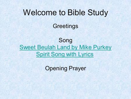 Welcome to Bible Study Greetings Song Sweet Beulah Land by Mike Purkey Spirit Song with Lyrics Opening Prayer.