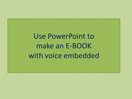 Use PowerPoint to make an E-BOOK with voice embedded.