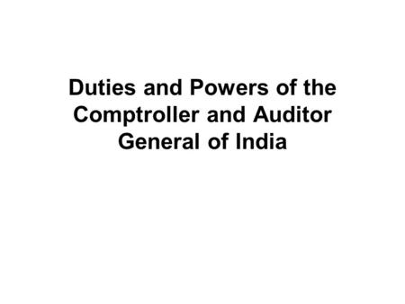 Duties and Powers of the Comptroller and Auditor General of India.