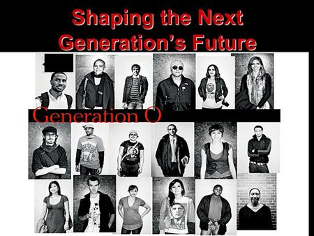 Shaping the Next Generation's Future. Text: Daniel 1:1-7 1 In the third year of the reign of Jehoiakim king of Judah, Nebuchadnezzar king of Babylon came.