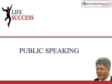 PUBLIC SPEAKING. www.firstpersonality.com TO ORGANIZE YOUR THOUGHTS IN A LOGICAL MANNER TO SAY THE RIGHT THING AT THE RIGHT TIME TO BE MORE VISIBLE GOOD.