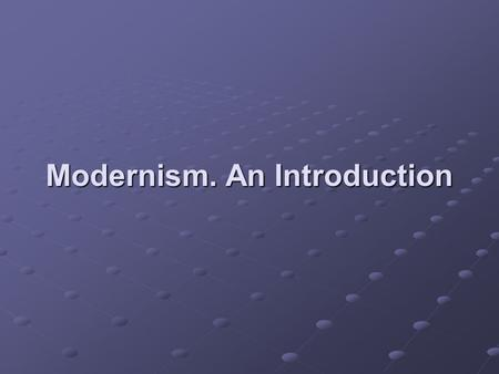 Modernism. An Introduction. Pre – requisites for Understanding  Neoclassicism dominates literary production up to the Romantic period in literature 