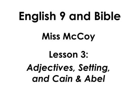 English 9 and Bible Miss McCoy Lesson 3: Adjectives, Setting, and Cain & Abel.