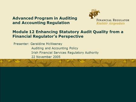 Advanced Program in Auditing and Accounting Regulation Module 12 Enhancing Statutory Audit Quality from a Financial Regulator's Perspective Presenter: