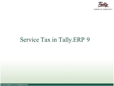 © Tally Solutions Pvt. Ltd. All Rights Reserved Service Tax in Tally.ERP 9.