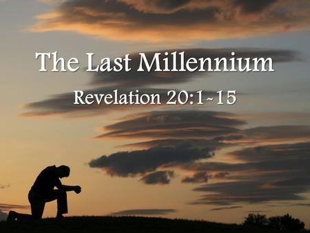 The Last Millennium Revelation 20:1-15. As promised by God, the throne of David shall gain prominence on a global scale because Jesus Christ himself shall.