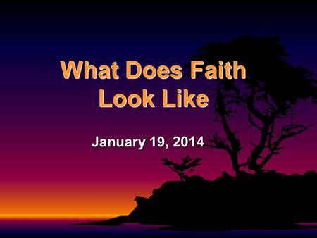 What Does Faith Look Like January 19, 2014. 1 Samuel 23:1-14 When David was told, Look, the Philistines are fighting against Keilah and are looting the.