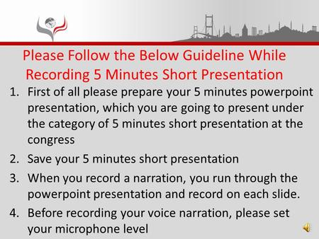 Please Follow the Below Guideline While Recording 5 Minutes Short Presentation 1.First of all please prepare your 5 minutes powerpoint presentation, which.