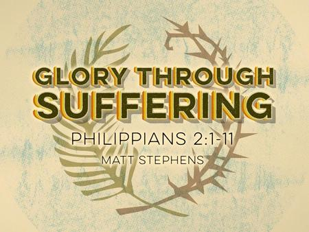 Glory through Suffering The journey to glory follows the path of suffering.