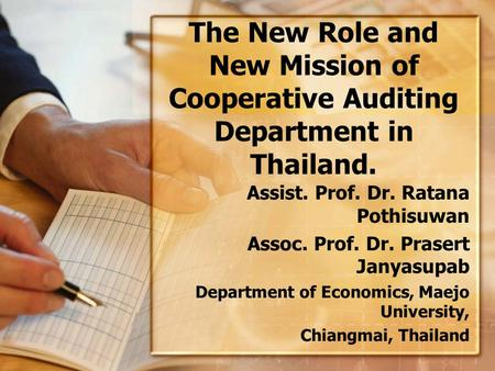 The New Role and New Mission of Cooperative Auditing Department in Thailand. Assist. Prof. Dr. Ratana Pothisuwan Assoc. Prof. Dr. Prasert Janyasupab Department.