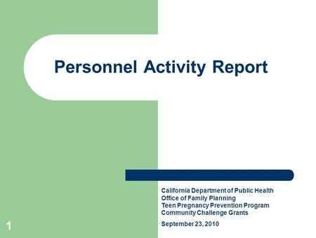 1 Personnel Activity Report California Department of Public Health Office of Family Planning Teen Pregnancy Prevention Program Community Challenge Grants.