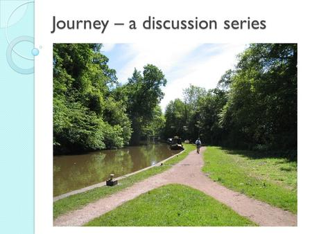 Journey – a discussion series. Any queries or comments from last week….? Death.
