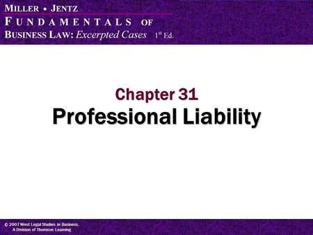 © 2007 West Legal Studies in Business, A Division of Thomson Learning Chapter 31 Professional Liability.