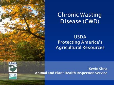 Chronic Wasting Disease (CWD) Kevin Shea Animal and Plant Health Inspection Service USDA Protecting America's Agricultural Resources.