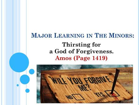 M AJOR L EARNING IN T HE M INORS : Thirsting for a God of Forgiveness. Amos (Page 1419)